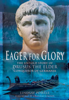 Eager for Glory - The Untold Story of Drusus The Elder, Conqueror of Germania