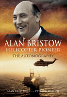 Alan Bristow: Helicopter Pioneer - The Autobiography