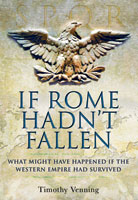 If Rome Hadn't Fallen - How the Survival of Rome Might Have Changed World History