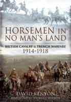 Horsemen in No Man's Land - British Cavalry and Trench Warfare 1914-1918
