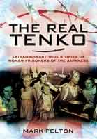 The Real Tenko - Extrodinary True Stories of Women Prisoners of the japanese