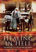 Healing in Hell - The Memoirs of a Far Eastern POW Medic