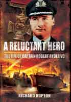 A Reluctant Hero - The Life of Captain Robert Ryder VC
