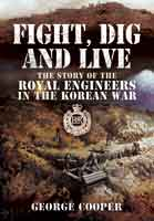 Fight, Dig and Live - The Story of the Royal Engineers in the Korean War