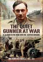 The Quiet Gunner At War - El Alamein to the Rhine with the Scottish Divisions