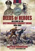 Deeds of Heroes - The Story of the Distinguished Conduct Medal 1854-1993