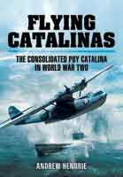 Flying Catalinas - The Consoldiated PBY Catalina in WWII