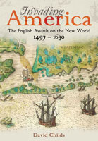 Invading America - The English Assault on the New World 1497-1630
