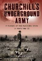 Churchill's Underground Army - A History of the Auxiliary Units in World War II