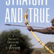 Straight and True – A Select History of the Arrow